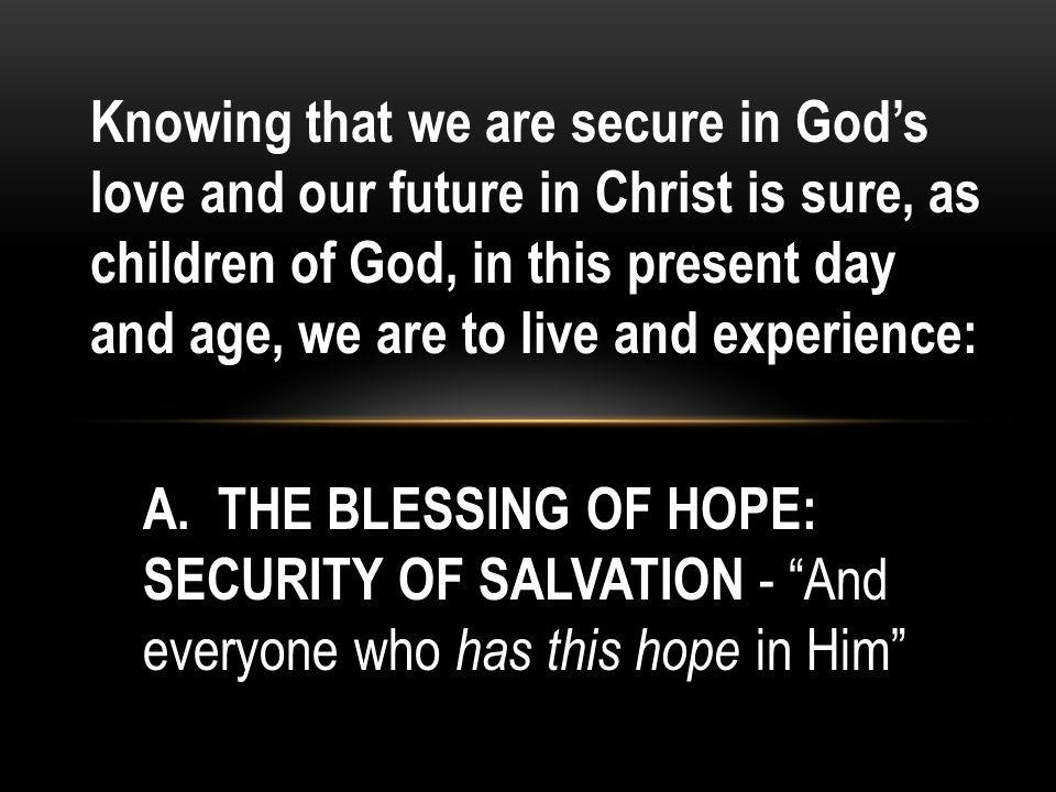 Contrary to the thought that the security of his salvation would cause him to become careless in his life and testimony, the correct teaching and understanding of this truth should drive the true believer to live more faithfully for his Lord.