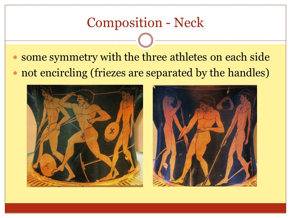 Composition - Neck some symmetry with the three athletes on each side not encircling (friezes are separated by the handles)