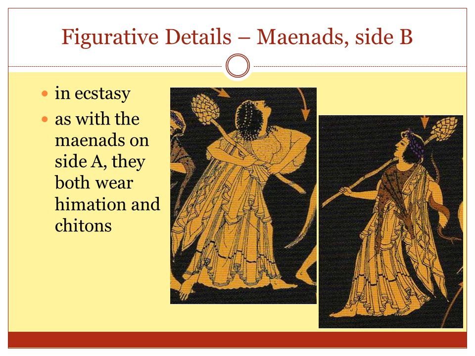 Figurative Details – Maenads, side B in ecstasy as with the maenads on side A, they both wear himation and chitons