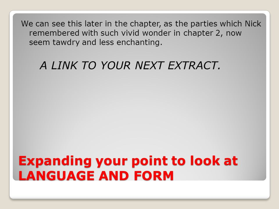 Expanding your point to look at LANGUAGE AND FORM We can see this later in the chapter, as the parties which Nick remembered with such vivid wonder in