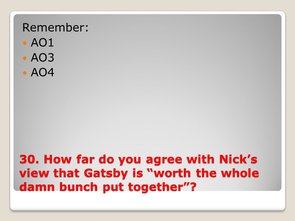 30.How far do you agree with Nick's view that Gatsby is worth the whole damn bunch put together .