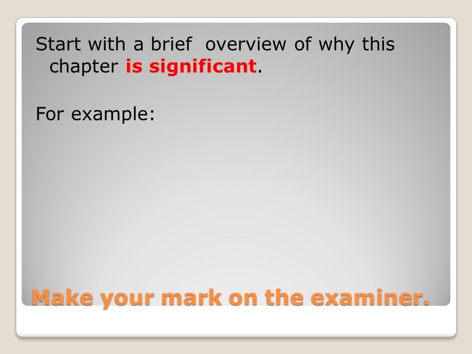 Make your mark on the examiner. Start with a brief overview of why this chapter is significant. For example: