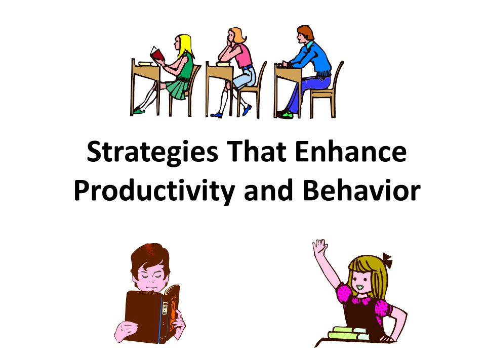 Strategies That Enhance Productivity and Behavior