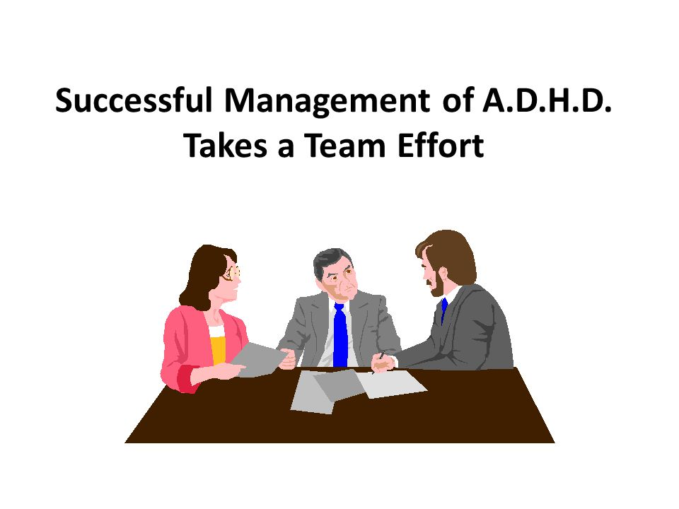 Successful Management of A.D.H.D. Takes a Team Effort