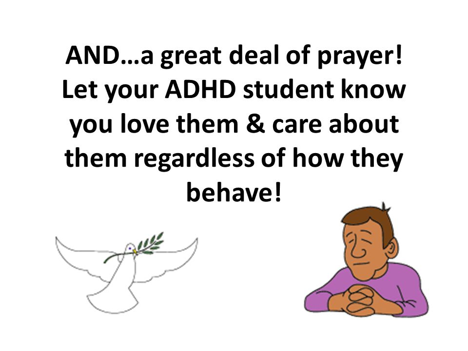 AND…a great deal of prayer! Let your ADHD student know you love them & care about them regardless of how they behave!