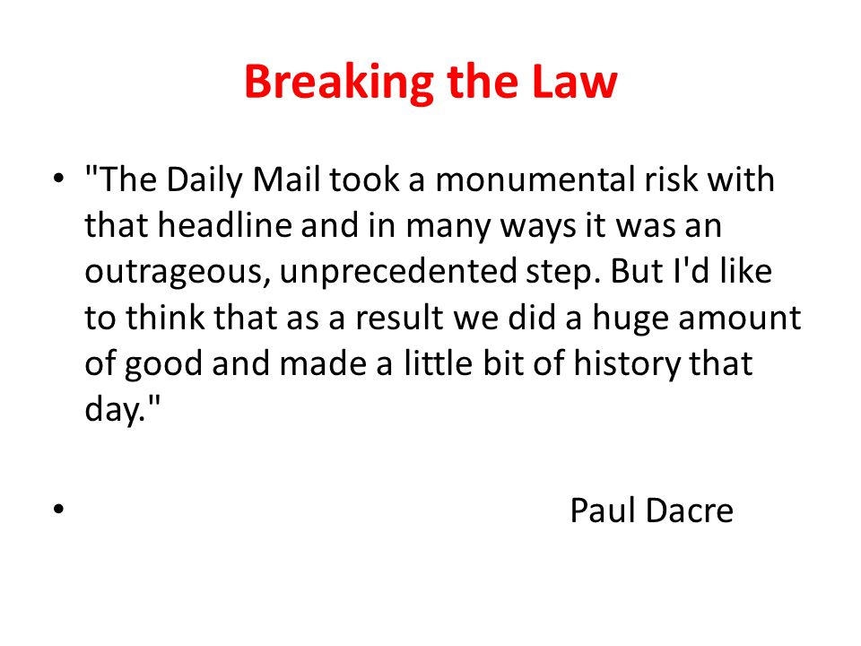 Breaking the Law The Daily Mail took a monumental risk with that headline and in many ways it was an outrageous, unprecedented step.