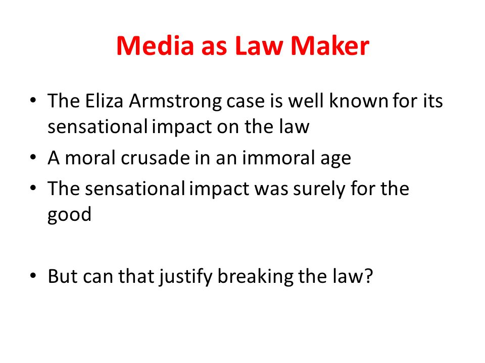 Media as Law Maker The Eliza Armstrong case is well known for its sensational impact on the law A moral crusade in an immoral age The sensational impact was surely for the good But can that justify breaking the law