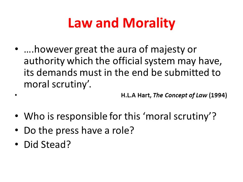 Law and Morality ….however great the aura of majesty or authority which the official system may have, its demands must in the end be submitted to mora