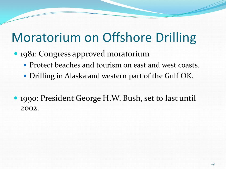Moratorium on Offshore Drilling 1981: Congress approved moratorium Protect beaches and tourism on east and west coasts.
