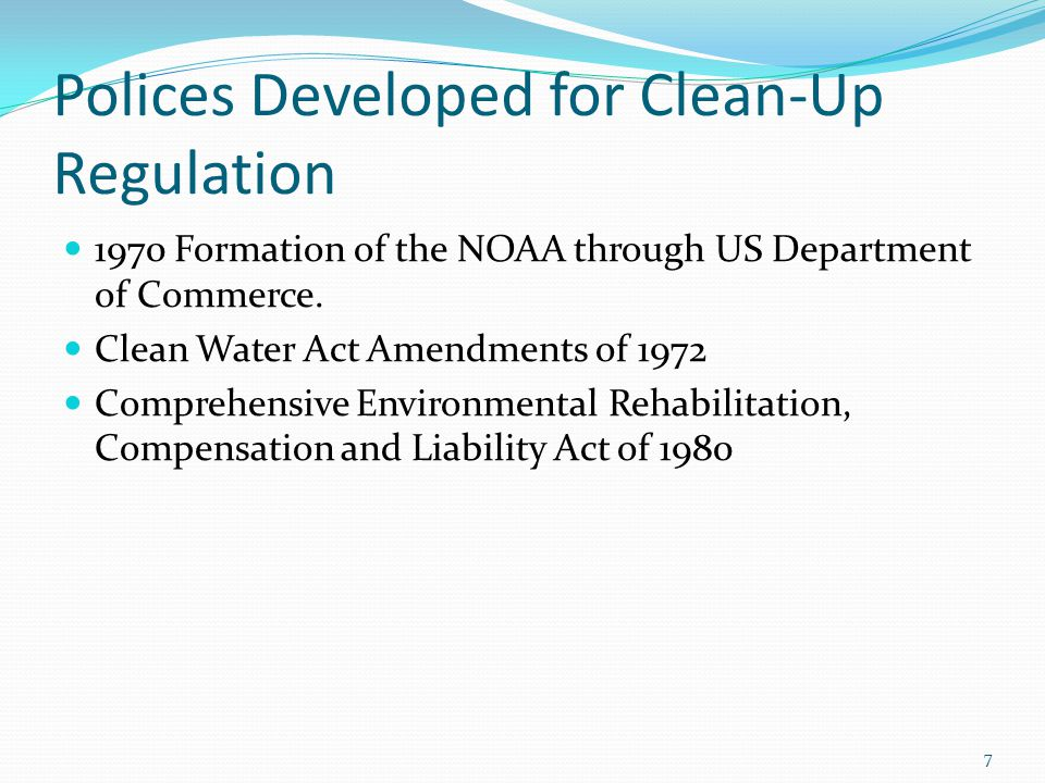Polices Developed for Clean-Up Regulation 1970 Formation of the NOAA through US Department of Commerce.