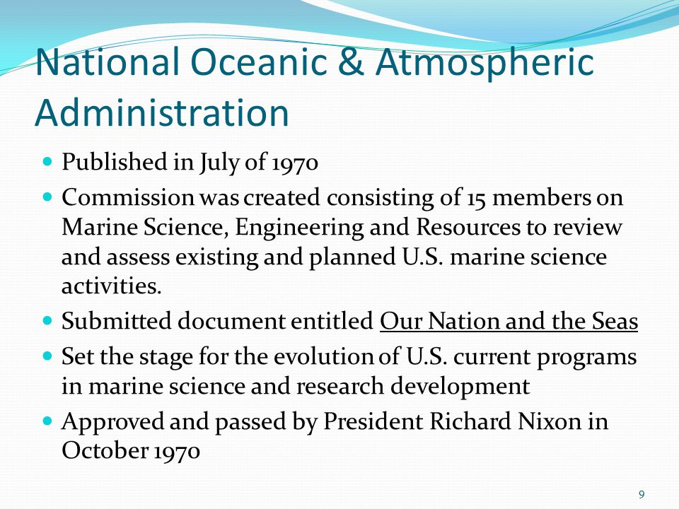 National Oceanic & Atmospheric Administration Published in July of 1970 Commission was created consisting of 15 members on Marine Science, Engineering and Resources to review and assess existing and planned U.S.