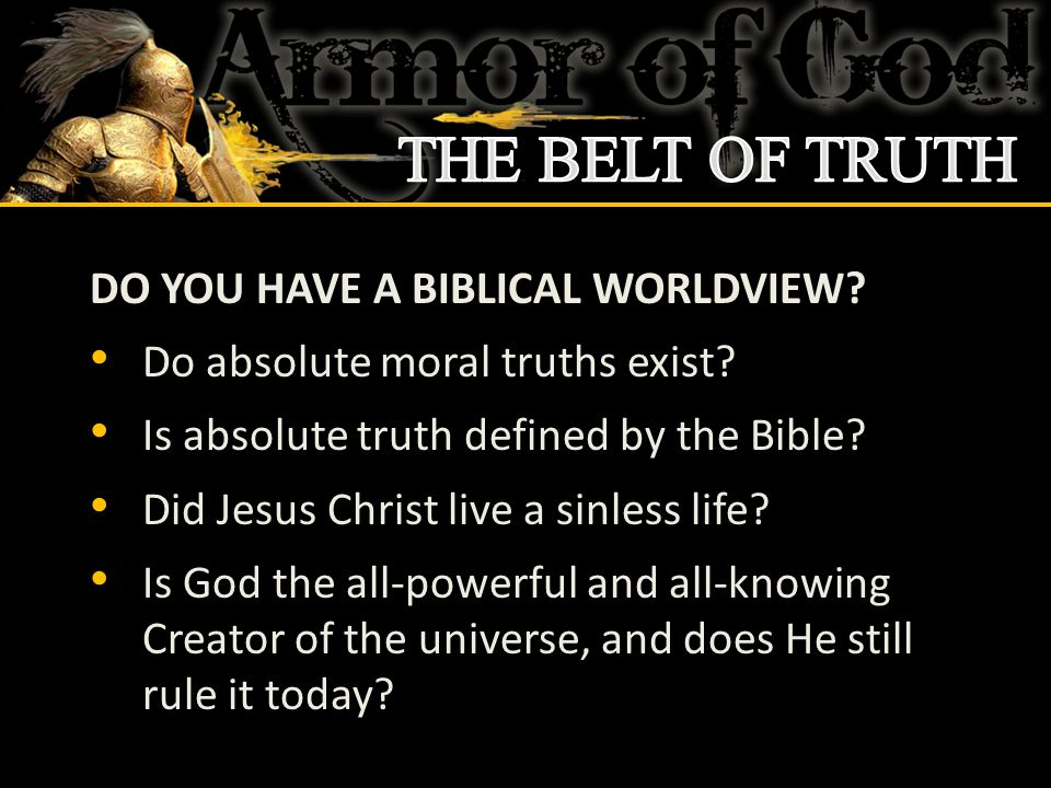 DO YOU HAVE A BIBLICAL WORLDVIEW. Do absolute moral truths exist.
