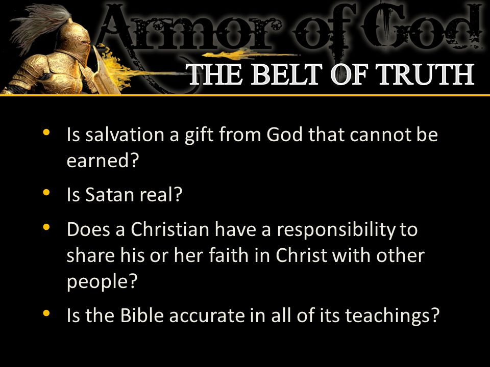 Is salvation a gift from God that cannot be earned? Is Satan real? Does a Christian have a responsibility to share his or her faith in Christ with oth