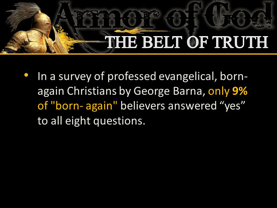 In a survey of professed evangelical, born- again Christians by George Barna, only 9% of