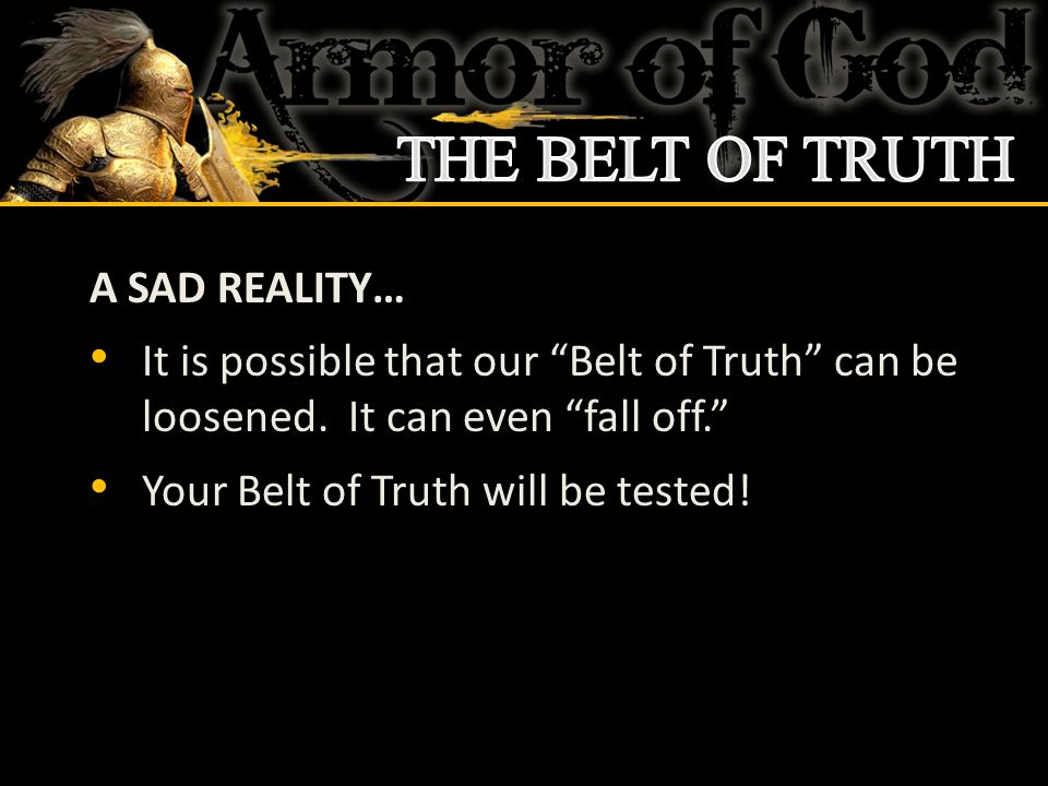 """A SAD REALITY… It is possible that our """"Belt of Truth"""" can be loosened. It can even """"fall off."""" Your Belt of Truth will be tested!d"""