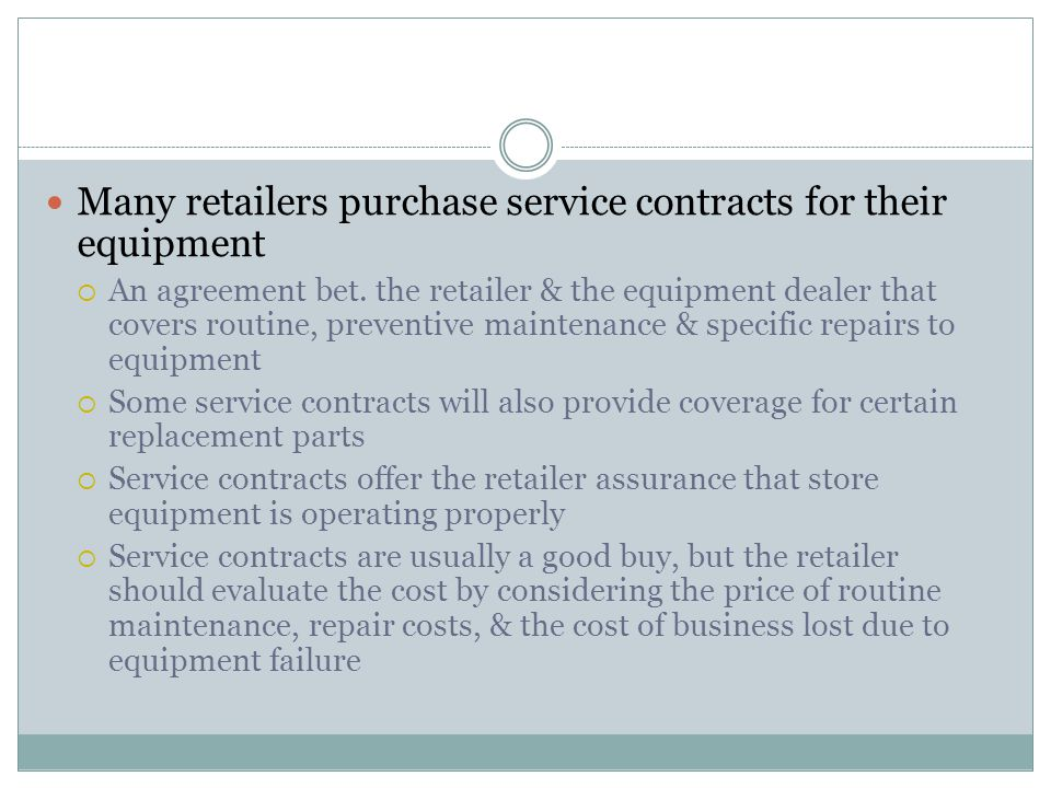 Many retailers purchase service contracts for their equipment  An agreement bet.