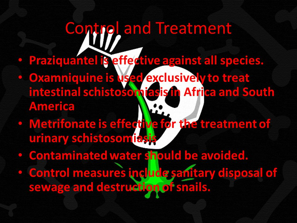 Control and Treatment Praziquantel is effective against all species. Oxamniquine is used exclusively to treat intestinal schistosomiasis in Africa and
