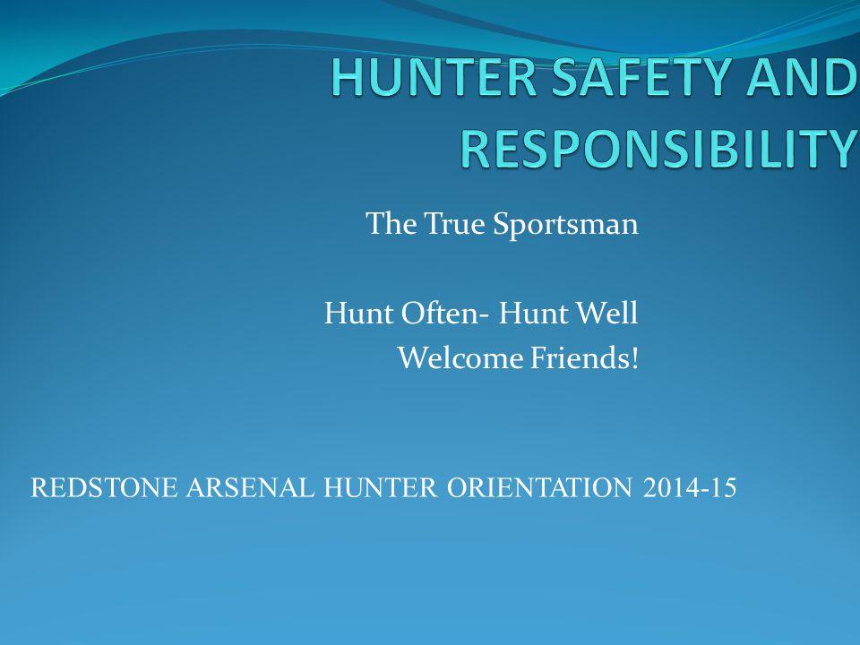 The True Sportsman Hunt Often- Hunt Well Welcome Friends.