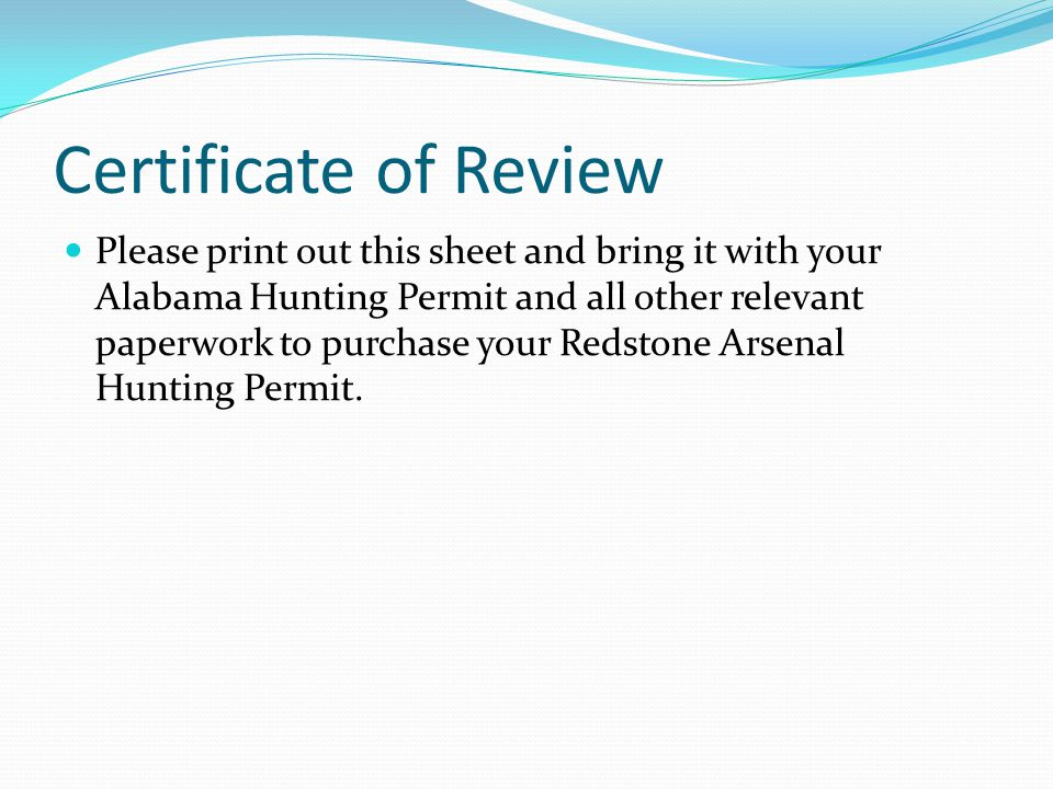 Certificate of Review Please print out this sheet and bring it with your Alabama Hunting Permit and all other relevant paperwork to purchase your Reds