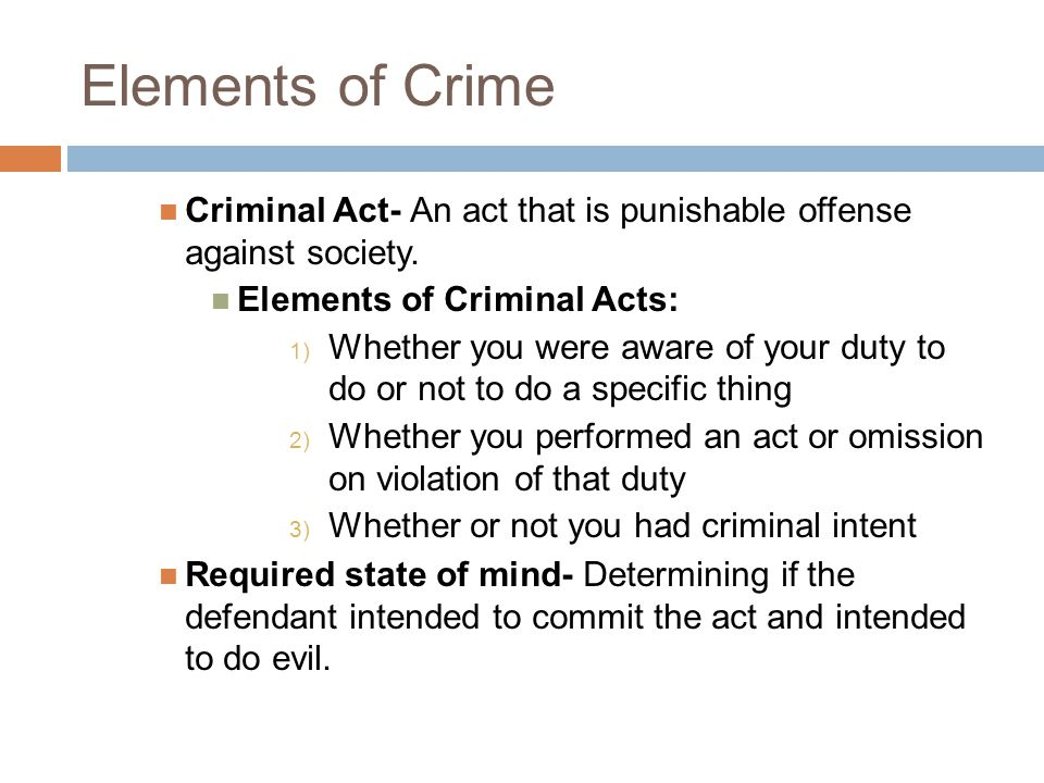 Elements of Crime Criminal Act- An act that is punishable offense against society.