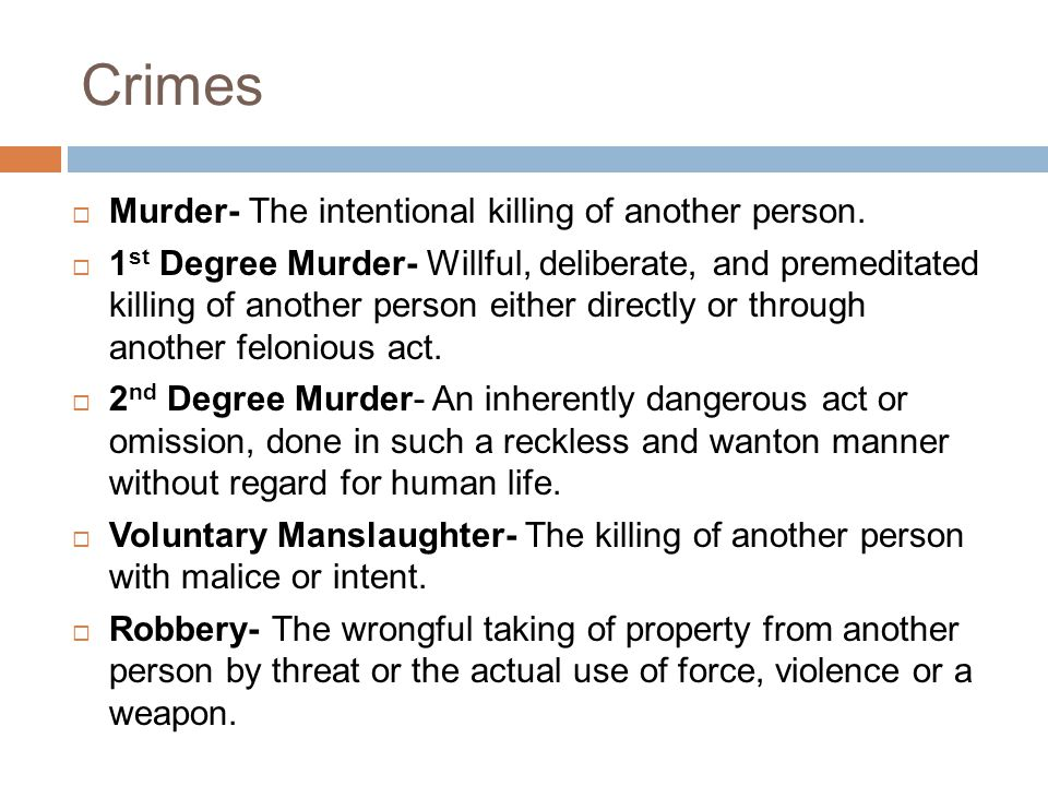Crimes  Murder- The intentional killing of another person.