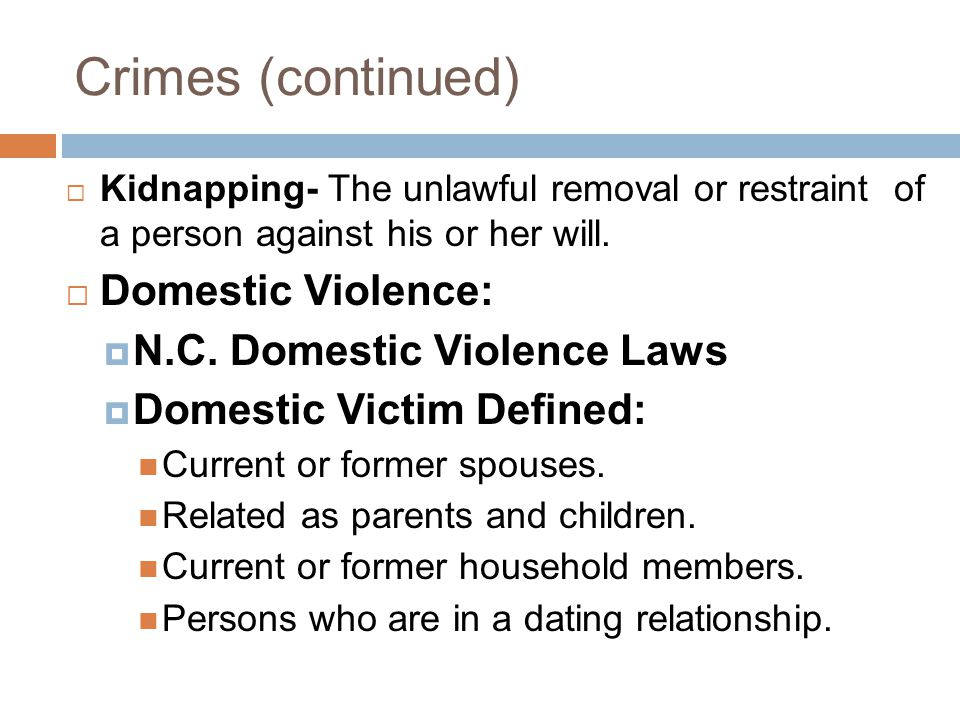 Crimes (continued)  Kidnapping- The unlawful removal or restraint of a person against his or her will.