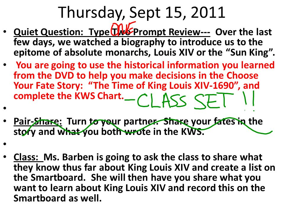 Thursday, Sept 15, 2011 Quiet Question: Type Two Prompt Review--- Over the last few days, we watched a biography to introduce us to the epitome of absolute monarchs, Louis XIV or the Sun King .