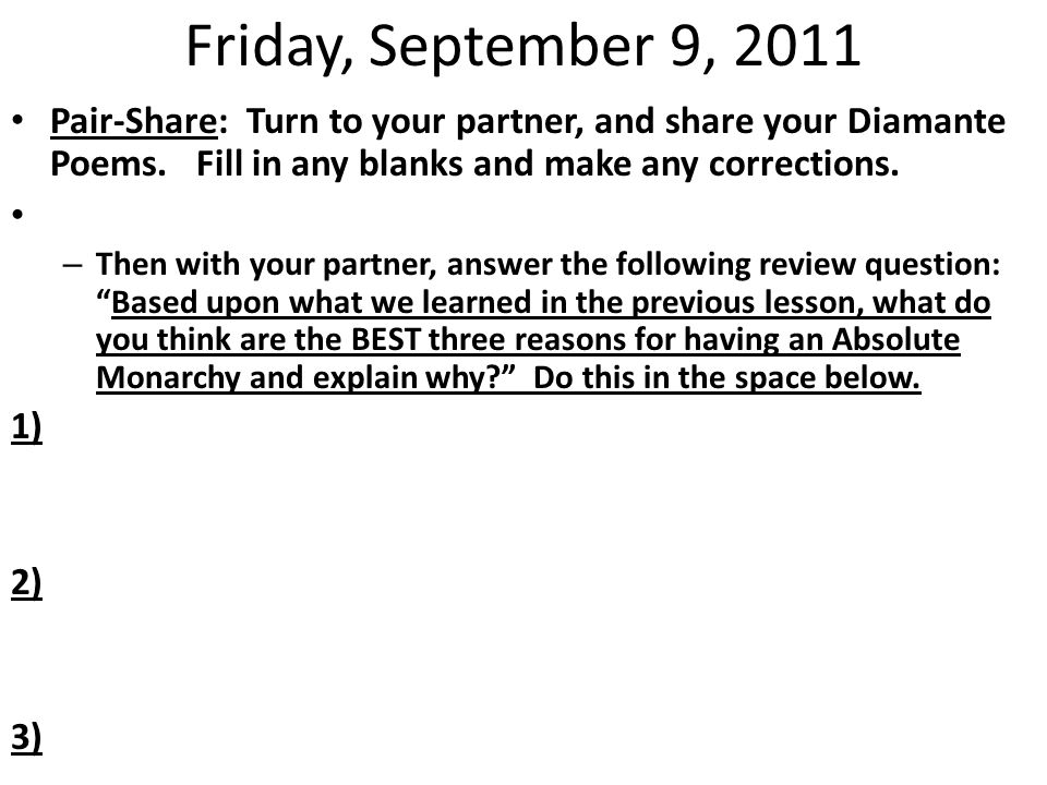 Friday, September 9, 2011 Pair-Share: Turn to your partner, and share your Diamante Poems. Fill in any blanks and make any corrections. – Then with yo