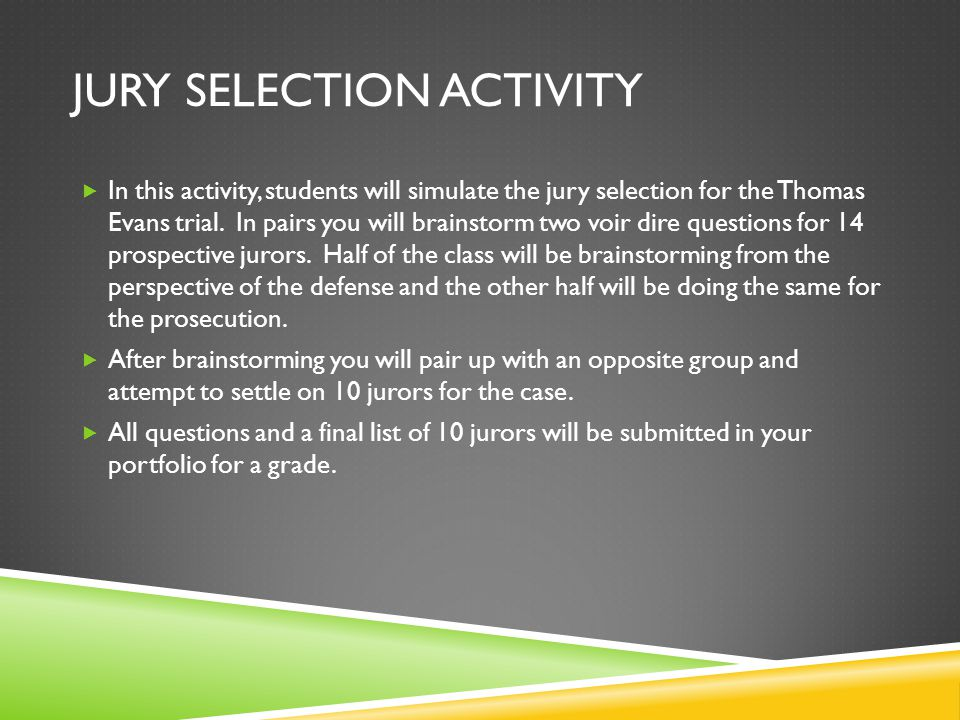 JURY SELECTION ACTIVITY  In this activity, students will simulate the jury selection for the Thomas Evans trial.