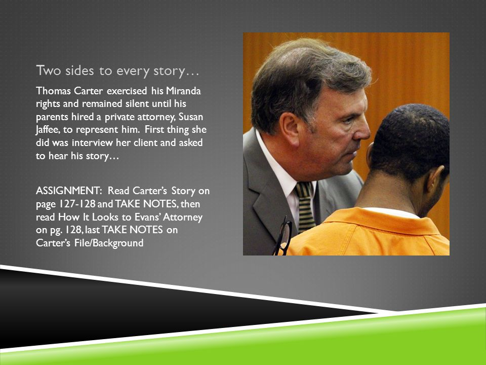 Two sides to every story… Thomas Carter exercised his Miranda rights and remained silent until his parents hired a private attorney, Susan Jaffee, to represent him.