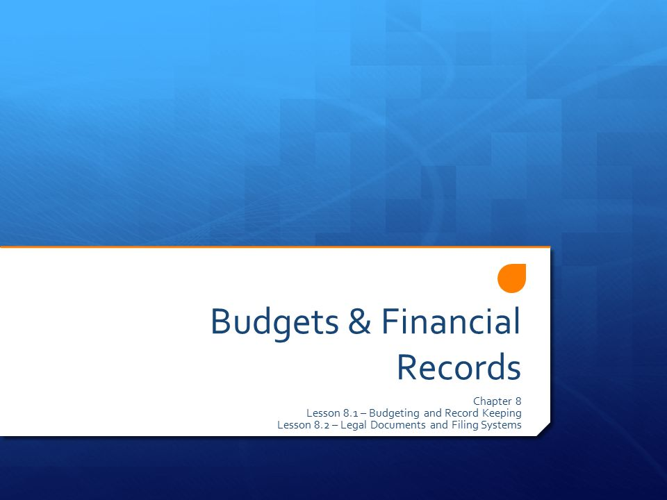 Budgets & Financial Records Chapter 8 Lesson 8.1 – Budgeting and Record Keeping Lesson 8.2 – Legal Documents and Filing Systems