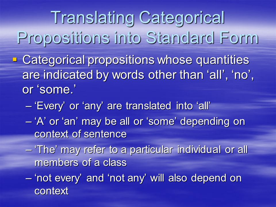 Translating Categorical Propositions into Standard Form  Categorical propositions whose quantities are indicated by words other than 'all', 'no', or