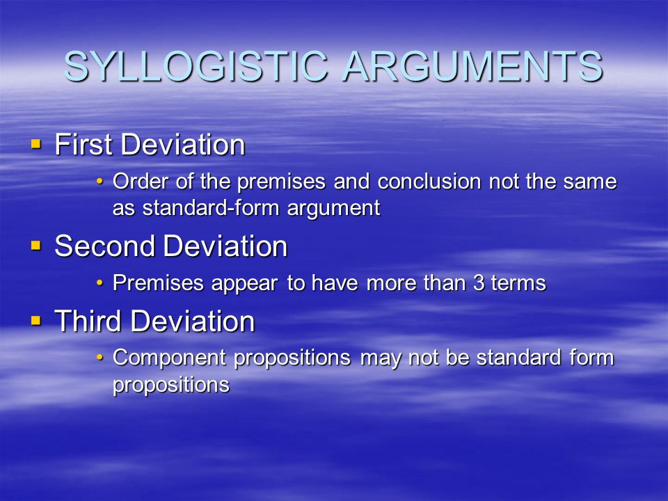SYLLOGISTIC ARGUMENTS  First Deviation Order of the premises and conclusion not the same as standard-form argumentOrder of the premises and conclusio