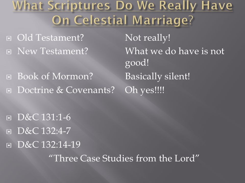  Old Testament?Not really!  New Testament?What we do have is not good!  Book of Mormon?Basically silent!  Doctrine & Covenants?Oh yes!!!!  D&C 13