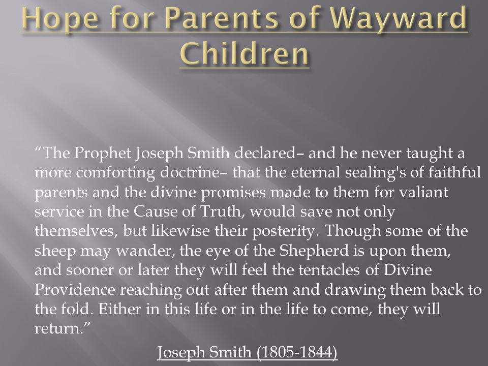 """The Prophet Joseph Smith declared– and he never taught a more comforting doctrine– that the eternal sealing's of faithful parents and the divine prom"