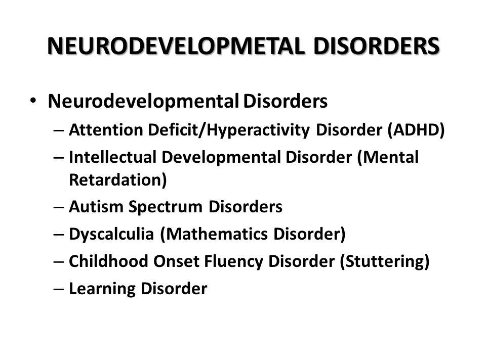 NEURODEVELOPMETAL DISORDERS Neurodevelopmental Disorders – Attention Deficit/Hyperactivity Disorder (ADHD) – Intellectual Developmental Disorder (Ment