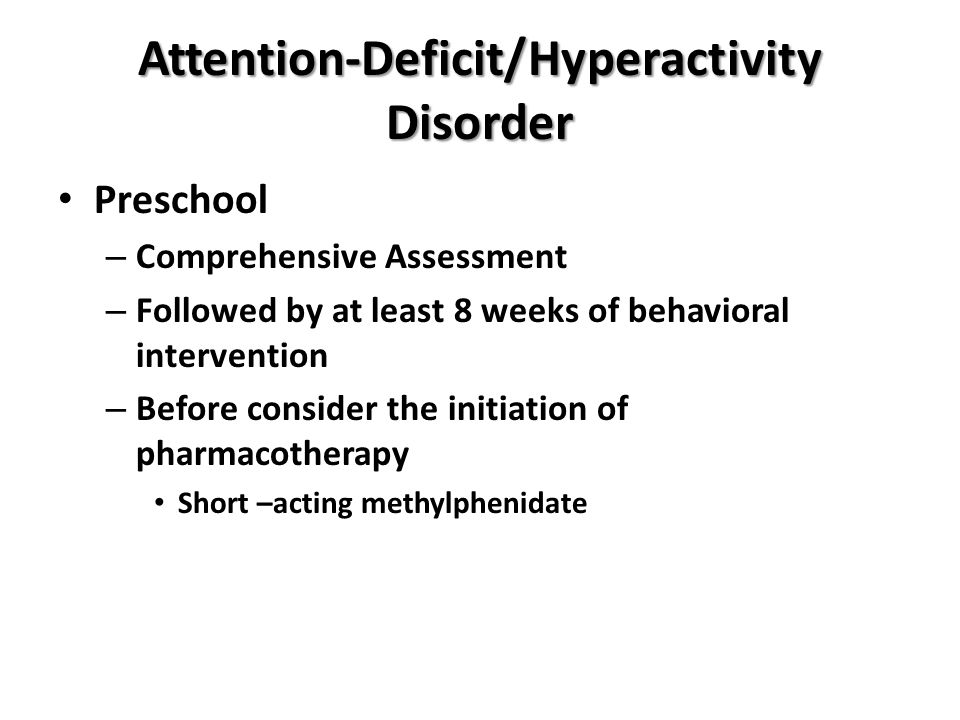 Attention-Deficit/Hyperactivity Disorder Preschool – Comprehensive Assessment – Followed by at least 8 weeks of behavioral intervention – Before consi