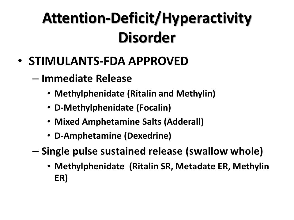 Attention-Deficit/Hyperactivity Disorder STIMULANTS-FDA APPROVED – Immediate Release Methylphenidate (Ritalin and Methylin) D-Methylphenidate (Focalin