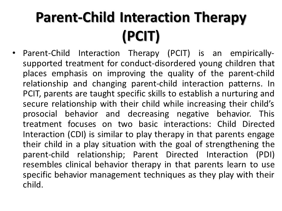 Parent-Child Interaction Therapy (PCIT) Parent-Child Interaction Therapy (PCIT) is an empirically- supported treatment for conduct-disordered young ch