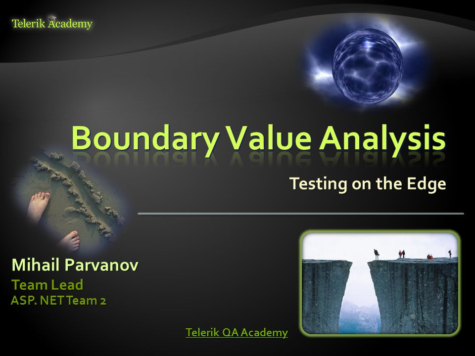  Boundary Value Analysis – Main Concepts  Boundary Values and Conditions  Ordered Sets  Sub-boundary conditions  How many Boundary Values.