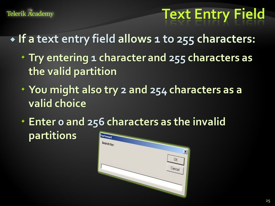  If a text entry field allows 1 to 255 characters:  Try entering 1 character and 255 characters as the valid partition  You might also try 2 and 25