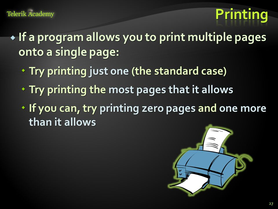  If a program allows you to print multiple pages onto a single page:  Try printing just one (the standard case)  Try printing the most pages that i