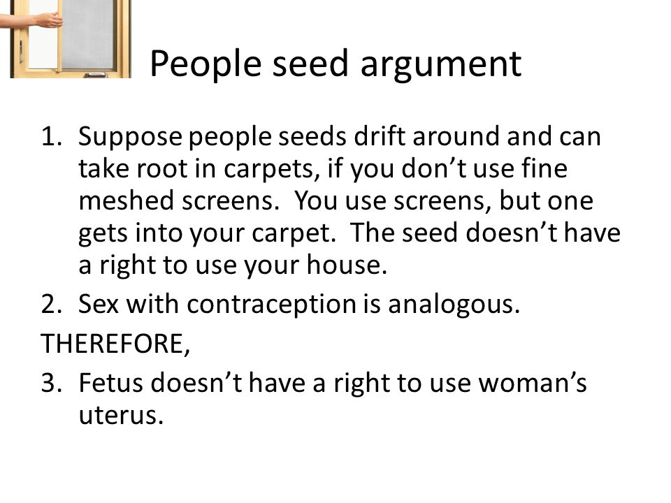 People seed argument 1.Suppose people seeds drift around and can take root in carpets, if you don't use fine meshed screens. You use screens, but one
