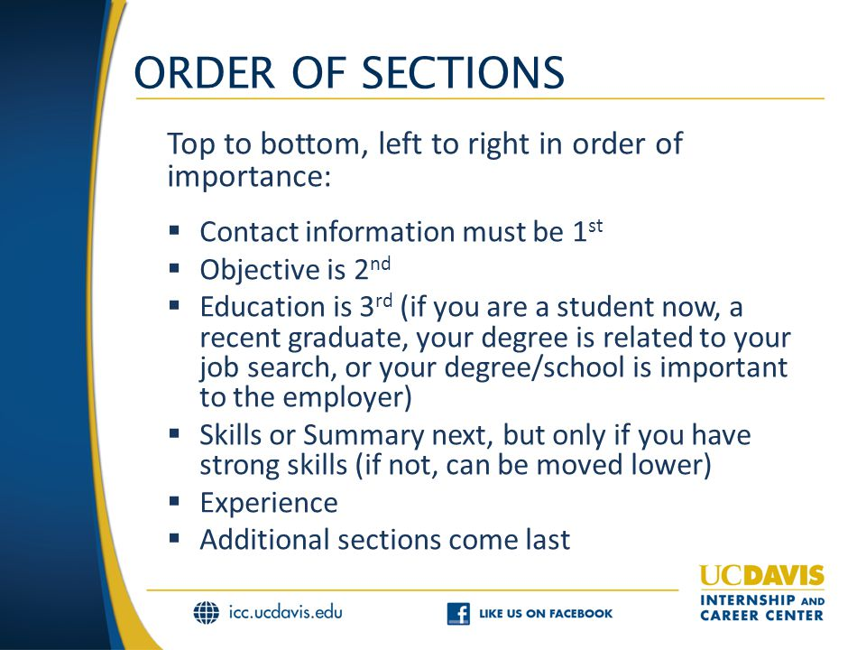 ORDER OF SECTIONS Top to bottom, left to right in order of importance:  Contact information must be 1 st  Objective is 2 nd  Education is 3 rd (if