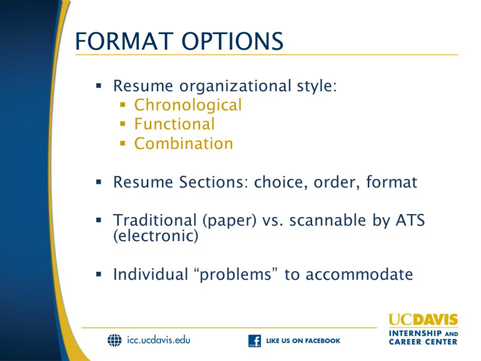 FORMAT OPTIONS  Resume organizational style:  Chronological  Functional  Combination  Resume Sections: choice, order, format  Traditional (paper