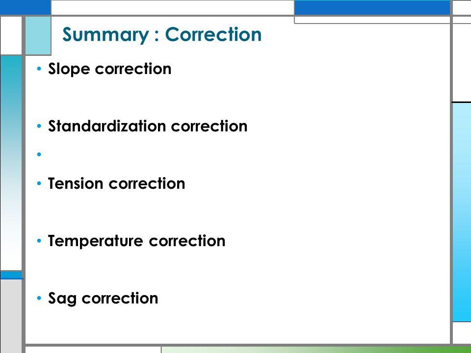 Summary : Correction Slope correction Standardization correction Tension correction Temperature correction Sag correction
