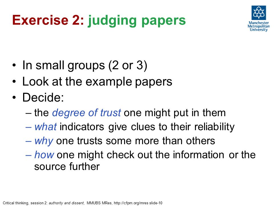 Critical thinking, session 2: authority and dissent, MMUBS MRes, http://cfpm.org/mres slide-10 Exercise 2: judging papers In small groups (2 or 3) Loo