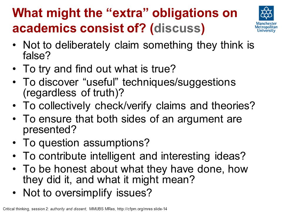 """Critical thinking, session 2: authority and dissent, MMUBS MRes, http://cfpm.org/mres slide-14 What might the """"extra"""" obligations on academics consist"""