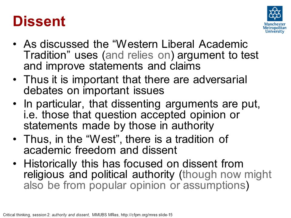 """Critical thinking, session 2: authority and dissent, MMUBS MRes, http://cfpm.org/mres slide-15 Dissent As discussed the """"Western Liberal Academic Trad"""