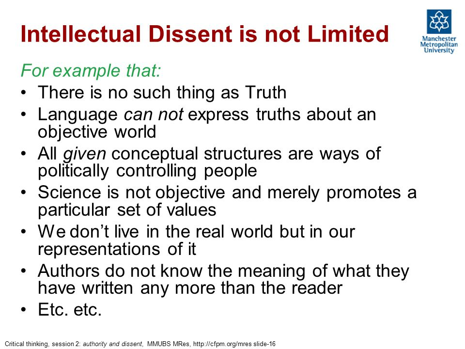 Critical thinking, session 2: authority and dissent, MMUBS MRes, http://cfpm.org/mres slide-16 Intellectual Dissent is not Limited For example that: T
